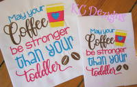 May Your Coffee Be Stronger Than Your Toddler Embroidery